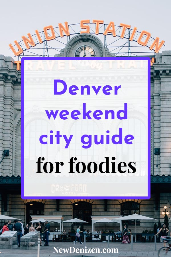 Denver weekend city guide for foodies
