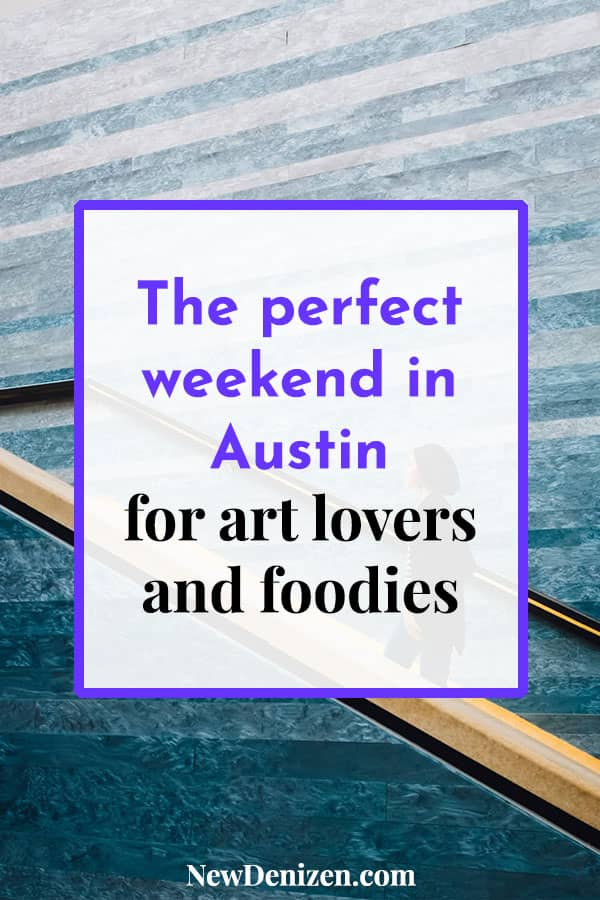 The perfect weekend in Austin, TX for art lovers and foodies